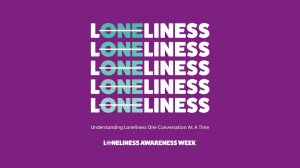 We are proud supporters of Loneliness Awareness Week